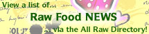 View Raw Food News, or Add Links to Ones You Know About!