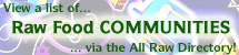 View Raw Food Communities, or Add Links to Ones You Know About!