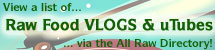 View Raw Food Vlogs and YouTube Clips, or Add Links to Ones You Know About!